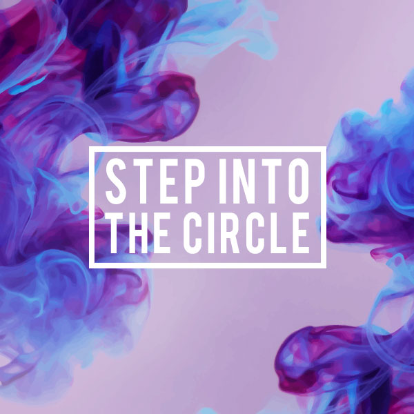 Have you stepped into the circle?