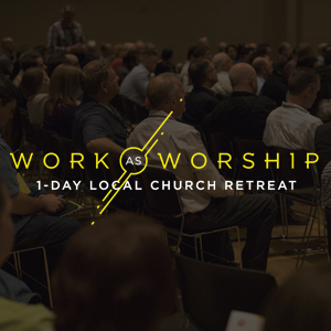 Work as Worship 1-Day Local Church Retreat