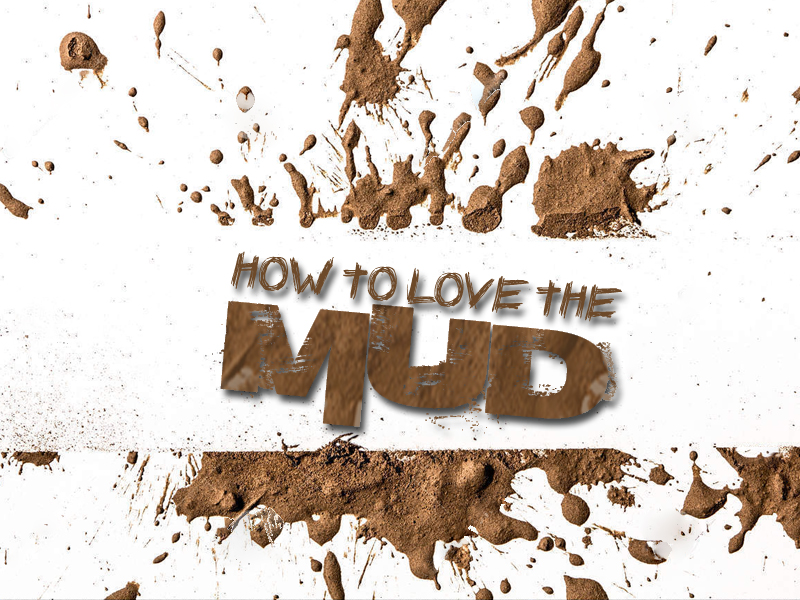 How to Love the Mud